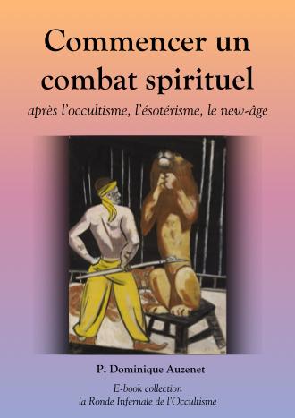 Commencer un combat spirituel après l'occultisme, l'ésotérisme, le new-age